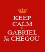 KEEP CALM O GABRIEL Já CHEGOU  - Personalised Poster A4 size