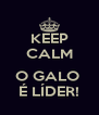KEEP CALM  O GALO  É LÍDER! - Personalised Poster A4 size