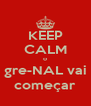 KEEP CALM o gre-NAL vai começar - Personalised Poster A4 size