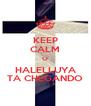 KEEP CALM    O    HALELLUYA TA CHEGANDO - Personalised Poster A4 size