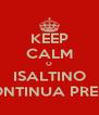 KEEP CALM O ISALTINO CONTINUA PRESO - Personalised Poster A4 size