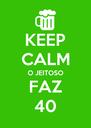 KEEP CALM  O JEITOSO FAZ 40 - Personalised Poster A4 size