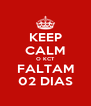 KEEP CALM O KCT FALTAM 02 DIAS - Personalised Poster A4 size
