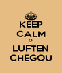 KEEP CALM O LUFTEN CHEGOU - Personalised Poster A4 size