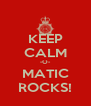 KEEP CALM -O- MATIC ROCKS! - Personalised Poster A4 size