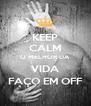 KEEP CALM O MELHOR DA VIDA FAÇO EM OFF - Personalised Poster A4 size