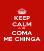 KEEP CALM O MI COMA ME CHINGA - Personalised Poster A4 size