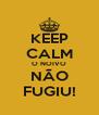 KEEP CALM O NOIVO NÃO FUGIU! - Personalised Poster A4 size