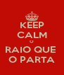 KEEP CALM O RAIO QUE  O PARTA - Personalised Poster A4 size