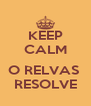 KEEP CALM  O RELVAS  RESOLVE - Personalised Poster A4 size