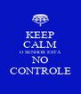 KEEP CALM O SENHOR ESTÁ NO CONTROLE - Personalised Poster A4 size