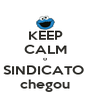 KEEP CALM o SINDICATO  chegou - Personalised Poster A4 size