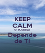KEEP CALM O SUCESSO Depende de TI - Personalised Poster A4 size