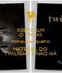 KEEP CALM O TANAS PORQUE EU QUERO MATERIAL DO  TWILIGHT E NÃO HÁ - Personalised Poster A4 size