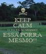 KEEP CALM O TG TÁ ACABANDO! ESSA PORRA MESMO!! - Personalised Poster A4 size