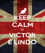 KEEP CALM O VICTOR É LINDO - Personalised Poster A4 size