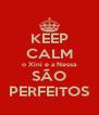 KEEP CALM o Xini e a Nessa SÃO PERFEITOS - Personalised Poster A4 size