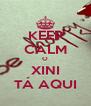 KEEP CALM O XINI TÁ AQUI - Personalised Poster A4 size