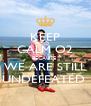 KEEP CALM O2 BECAUSE  WE ARE STILL UNDEFEATED  - Personalised Poster A4 size