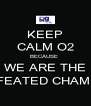 KEEP CALM O2 BECAUSE  WE ARE THE UNDEFEATED CHAMPIONS - Personalised Poster A4 size