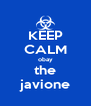 KEEP CALM obay the javione - Personalised Poster A4 size