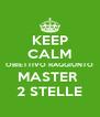 KEEP CALM OBIETTIVO RAGGIUNTO MASTER  2 STELLE - Personalised Poster A4 size