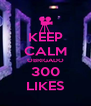 KEEP CALM OBRIGADO 300 LIKES - Personalised Poster A4 size