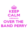 KEEP CALM OBSSESS OVER THE  BAND PERRY - Personalised Poster A4 size