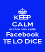 KEEP CALM occhio non vede Facebook TE LO DICE - Personalised Poster A4 size