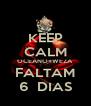 KEEP CALM OCEANO+WEZA FALTAM 6  DIAS - Personalised Poster A4 size