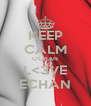KEEP CALM OCHAN L<3VE ECHAN - Personalised Poster A4 size