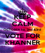 KEEP CALM OCTOBER 1st, 2nd &3rd VOTE FOR KHANNER - Personalised Poster A4 size