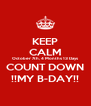 KEEP CALM October 7th, 4 Months 13 Days COUNT DOWN !!MY B-DAY!! - Personalised Poster A4 size
