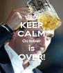 KEEP CALM October is OVER! - Personalised Poster A4 size