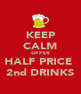 KEEP CALM OFFER HALF PRICE  2nd DRINKS - Personalised Poster A4 size