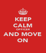 KEEP CALM OFFICER AND MOVE ON - Personalised Poster A4 size