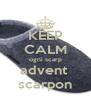 KEEP CALM ogni scarp advent  scarpon - Personalised Poster A4 size
