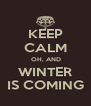 KEEP CALM  OH, AND WINTER IS COMING - Personalised Poster A4 size