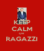 KEEP CALM OH  RAGAZZI  - Personalised Poster A4 size