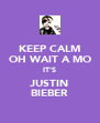 KEEP CALM OH WAIT A MO IT'S JUSTIN BIEBER - Personalised Poster A4 size