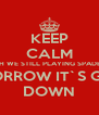 KEEP CALM OH WE STILL PLAYING SPADES TOMORROW IT`S GOING DOWN - Personalised Poster A4 size