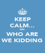 KEEP CALM... OH WHO ARE WE KIDDING - Personalised Poster A4 size