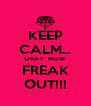 KEEP CALM... OKAY. NOW FREAK OUT!!! - Personalised Poster A4 size