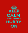 KEEP CALM  OKAY NOW... HURRY ON - Personalised Poster A4 size