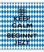 KEEP CALM OKTOBERFEST BEGINNT JEZT - Personalised Poster A4 size