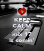 KEEP CALM oLdSkOoL mix 17 is comin' - Personalised Poster A4 size