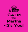 KEEP CALM Olga Martha <3's You! - Personalised Poster A4 size