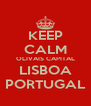 KEEP CALM OLIVAIS CAPITAL LISBOA PORTUGAL - Personalised Poster A4 size