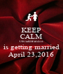 KEEP CALM Olivia&Brandon is getting married April 23,2016 - Personalised Poster A4 size