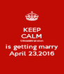 KEEP CALM Olivia&Brandon is getting marry April 23,2016 - Personalised Poster A4 size